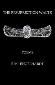 THE RESURRECTION WALTZ< POEMS BY R.M. ENGELHARDT