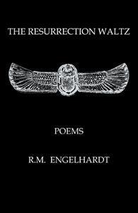 THE RESURRECTION WALTZ< POEMS BY R.M. ENGELHARDT