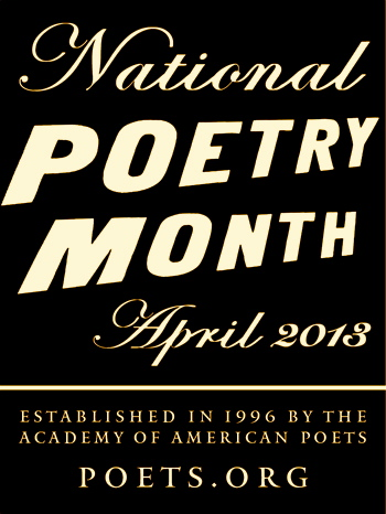WELCOME TO NATIONAL POETRY MONTH 2013 !